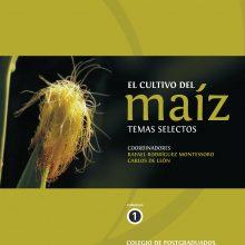 El Cultivo del Maíz. Temas Selectos, vol. 1