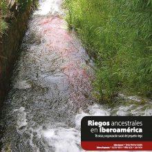 Riegos ancestrales en Iberoamérica. Técnicas y organización social del pequeño riego.