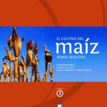 El Cultivo del Maíz. Temas Selectos, vol 2