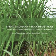 Energía Alterna y Biocombustibles. Innovación e Investigación para un Desarrollo Sustentable
