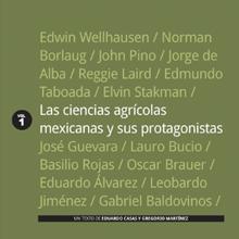 Las Ciencias Agrícolas Mexicanas y sus Protagonistas, vol. 1