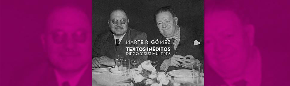 Marte R. Gómez. Textos Inéditos. Diego y sus Mujeres.
