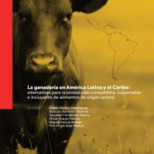 La ganadería en América Latina y el Caribe: alternativas para la producción competitiva, sustentable e incluyente de alimentos de origen animal