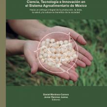 Ciencia, tecnología e innovación en el sistema agroalimentario de México