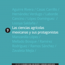 Las ciencias agrícolas mexicanas y sus protagonistas, vol. VII